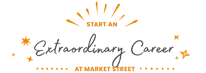 Start an extraordinary career at Market Street!